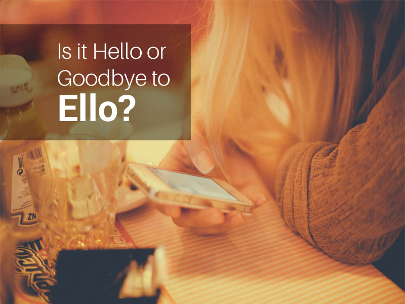 Is it Hello or Goodbye to Ello?