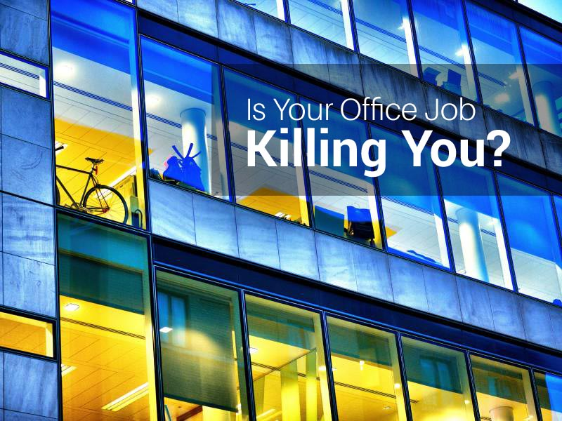 Is Your Office Job Killing you?