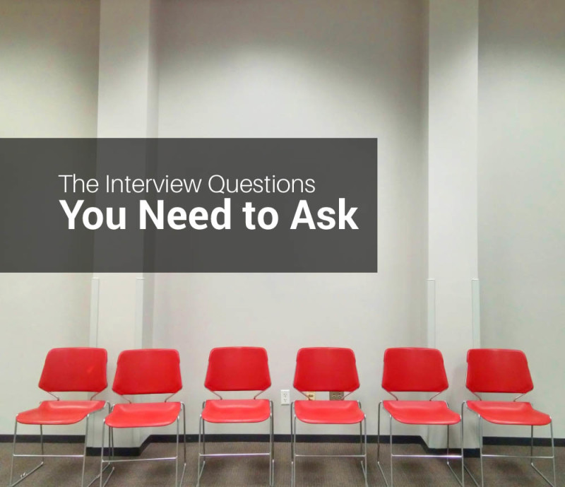 The Interview Questions You Need to Ask